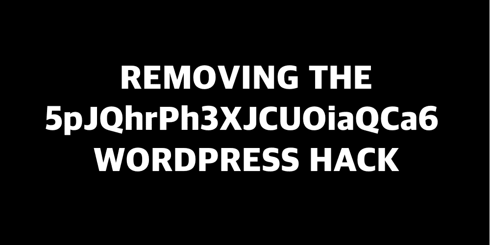 Removing the 5pJQhrPh3XJCUOiaQCa6 WordPress hack