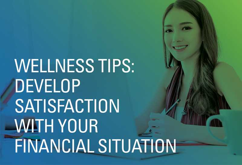Wellness Tip: Develop Satisfaction With Your Financial Situation
