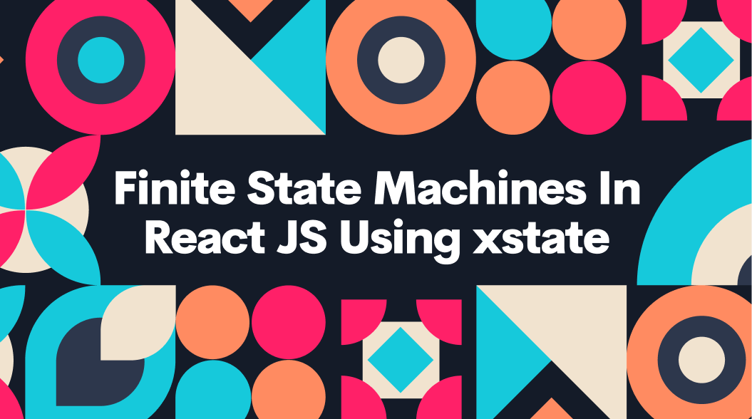 Finite State Machines In React JS Using xstate