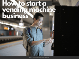 How to Start a Vending Machine Business | Expert Guide