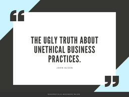 The Ugly Truth About Unethical Business Practices