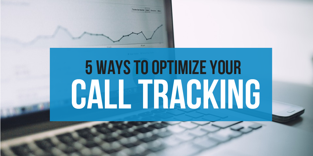 5 Ways to Optimize Your Call Tracking