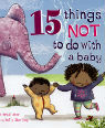 15 things not to do with a baby by Margaret McAllister & Holly Sterling