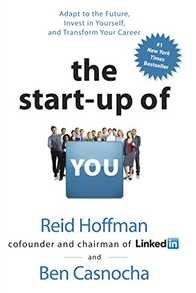 The Start-Up of You: Adapt to the Future, Invest in Yourself, and Transform Your Career Cover