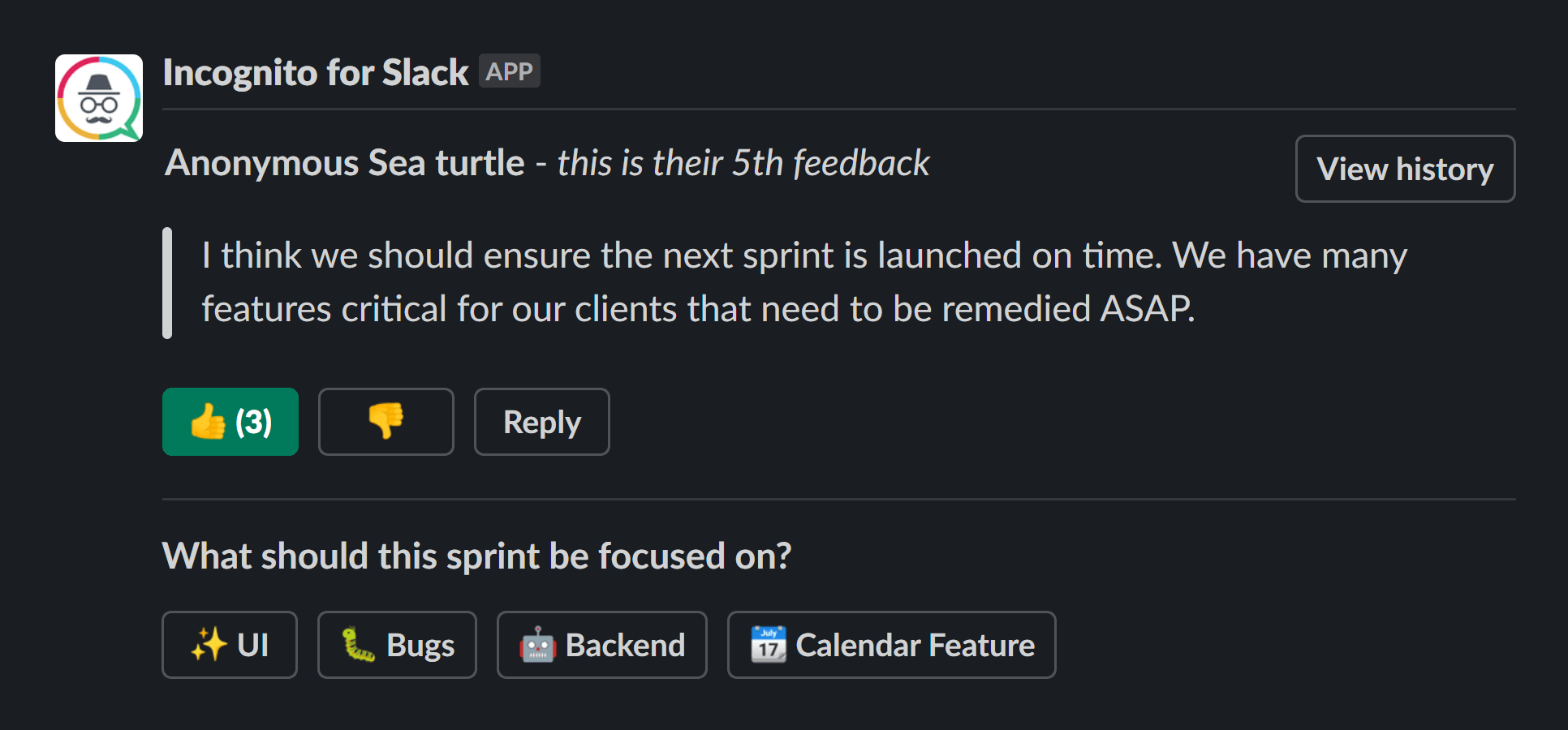 Send an anonymous poll on slack, or gather anonymous feedback from your team using Incognito for Slack.
