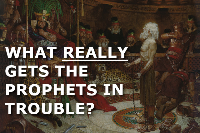 What REALLY gets the prophets in trouble?