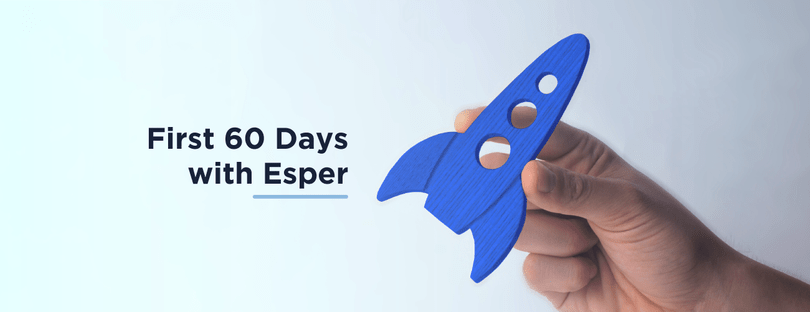 First 60 Days with Esper