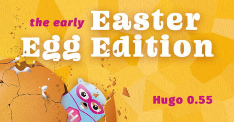 Featured Image for Hugo 0.55.0: The early Easter Egg Edition!
