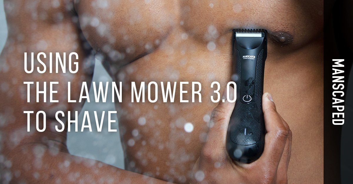 Using The Lawn Mower 3.0 to Shave