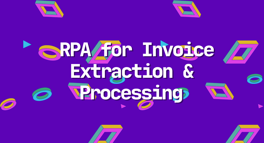 How to use RPA for Invoice Extraction & Processing
