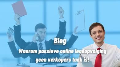 Passieve leads: Waarom passieve online leadopvolging geen verkopers taak is!