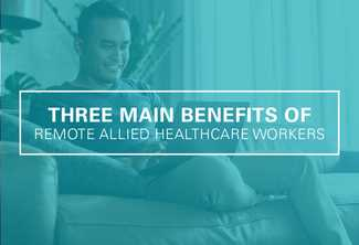 3 Benefits of Using Remote Allied Healthcare Workers