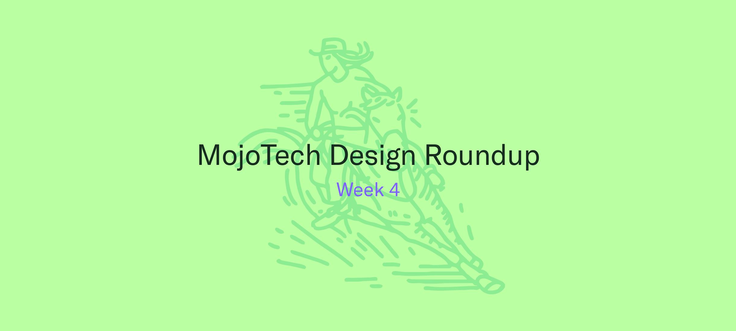 MojoTech Design Roundup week 4