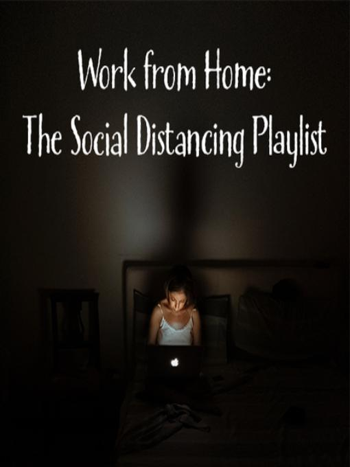 Work from home: The Social Distancing Playlist