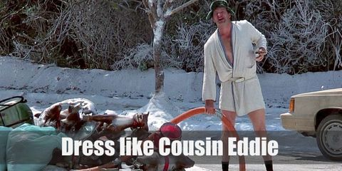 Cousin Eddie's most memorable outfit was when he was cleaning outside with nothing but his fluffy bathrobe on.