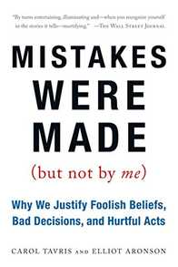 Mistakes Were Made (But Not by Me): Why We Justify Foolish Beliefs, Bad Decisions, and Hurtful Acts Cover