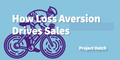 featured image thumbnail for post How To Use Loss Aversion to Drive Sales