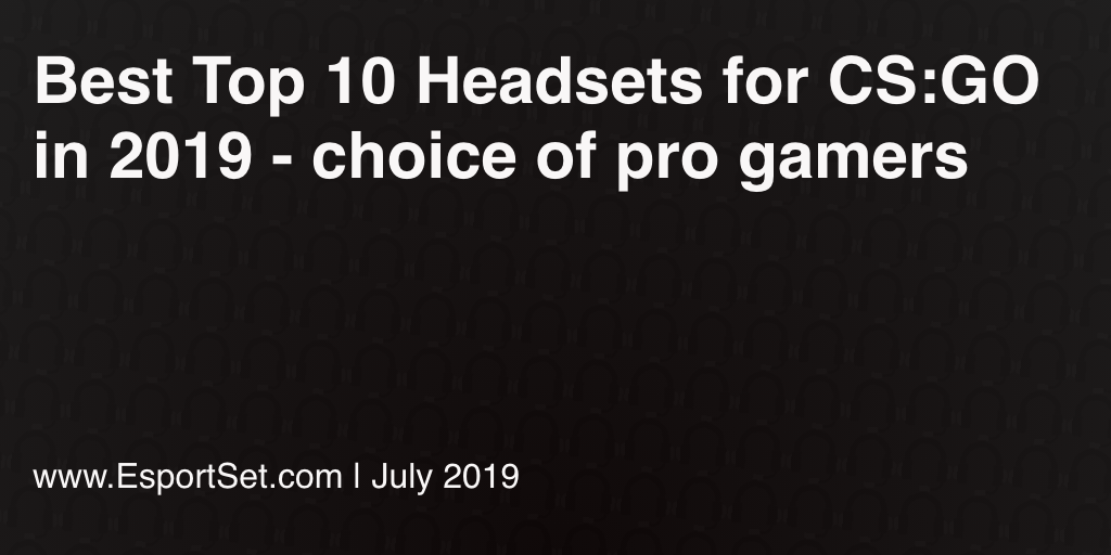 Best Top 10 Headsets for CS:GO in 2019 - choice of pro gamers
