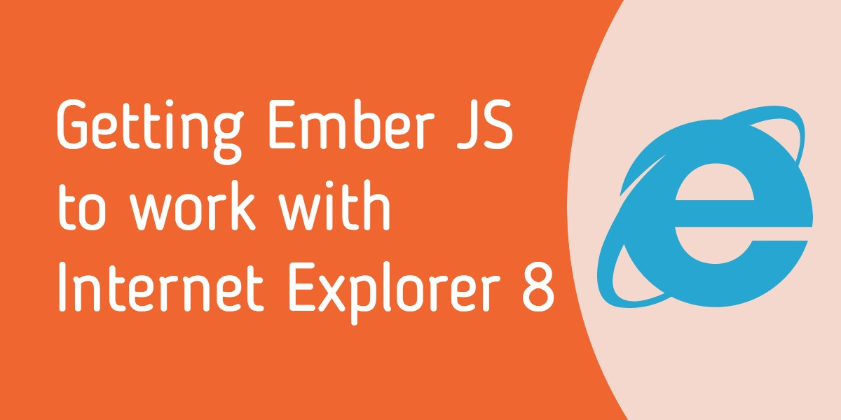 Getting Ember JS to work with Internet Explorer 8