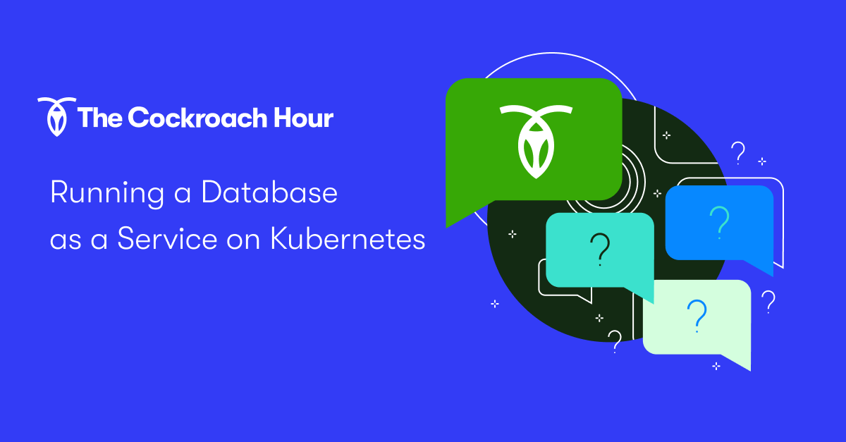 The Cockroach Hour: Running a Database as a Service on Kubernetes