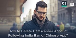 How To Delete CamScanner Account following India Ban of Chinese Applications?