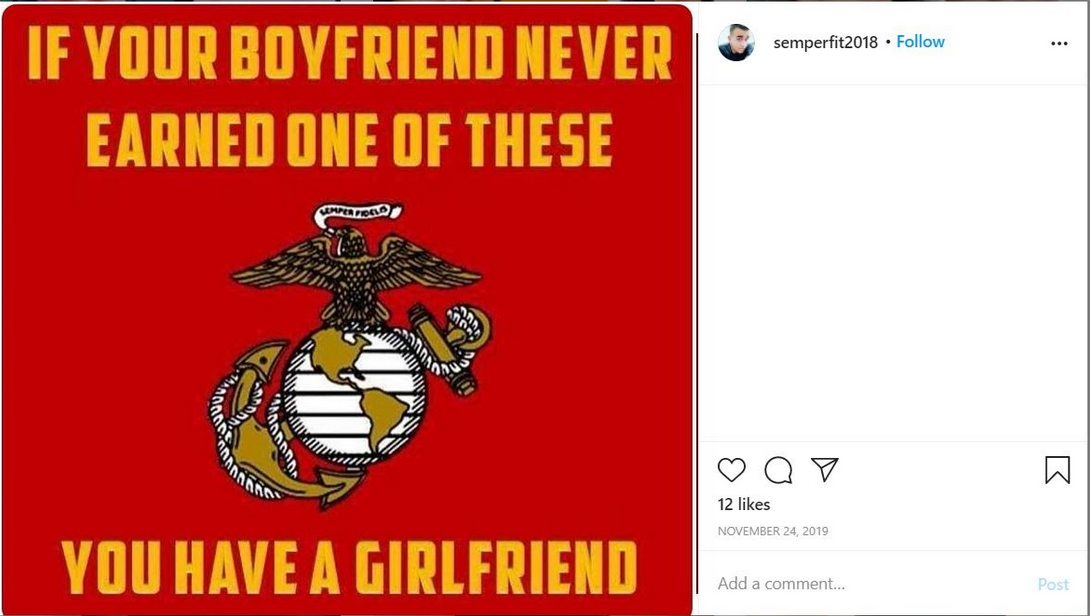 A meme saying 'If your boyfriend doesn't have one of these,' 'these' being a Marine insignia, 'you have a girlfriend.' To reiterate: he got kicked out of the Marines less than two years in