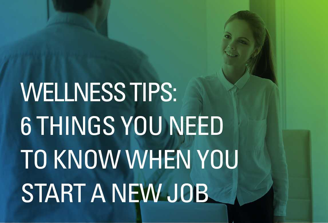 Wellness Tips: 6 Things You Need to Know When You Start a New Job