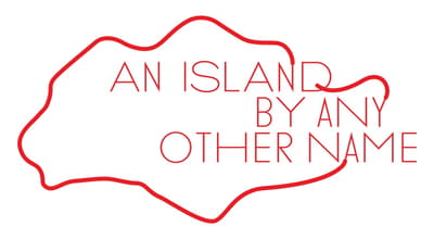 A title card labelled: An Island By Any Other Name