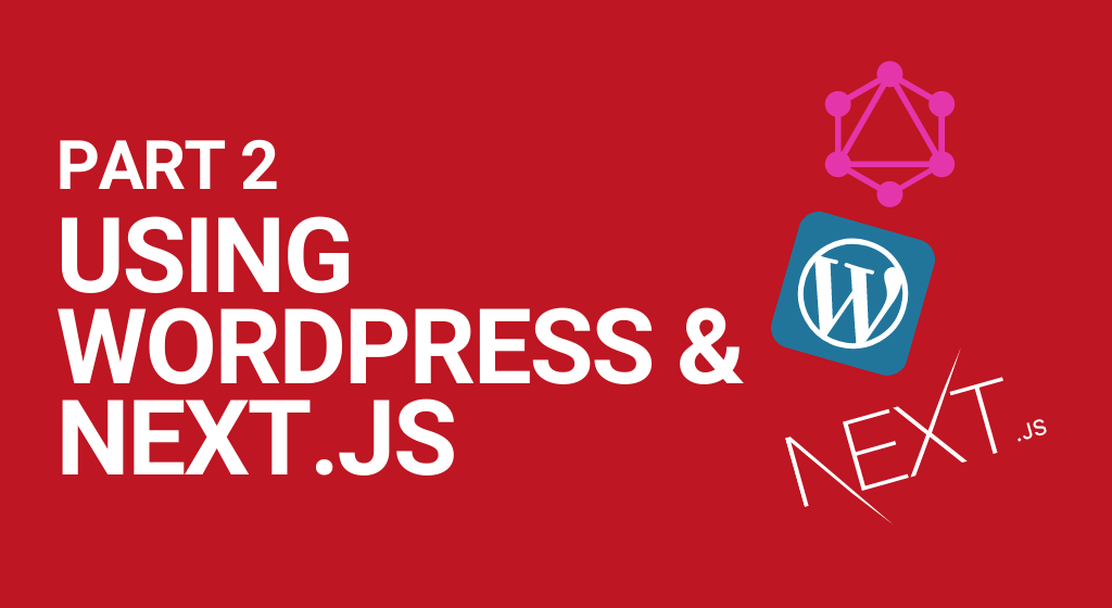 Using WordPress as a headless CMS with Next.js