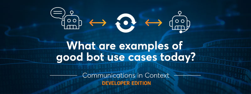 Bots and AI: Great Bot Use Cases in Production Today