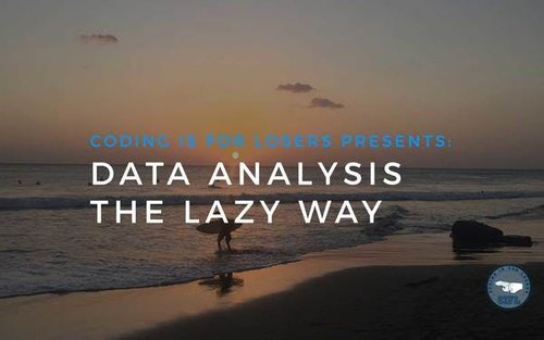 Data Analysis the Lazy Way