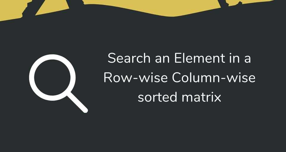 Search an Element in a Row-wise Column-wise sorted matrix