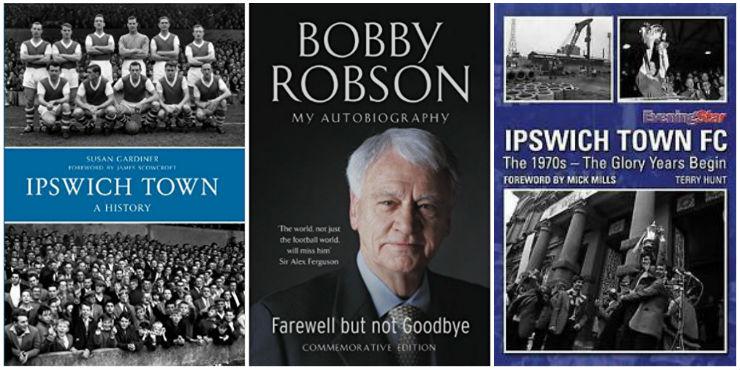 Ipswich Town: a history, Bobby Robson: farewell but not goodbye: my autobiography, Ipswich Town FC: the 1970s: the glory years begin