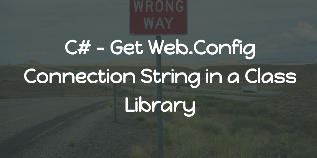 C# - Get Web.Config Connection String in a Class Library