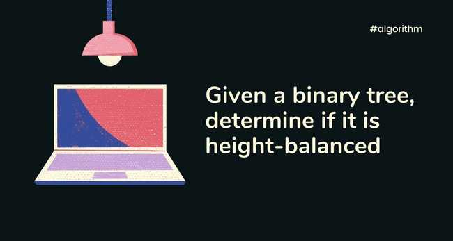 Given a binary tree, determine if it is height-balanced