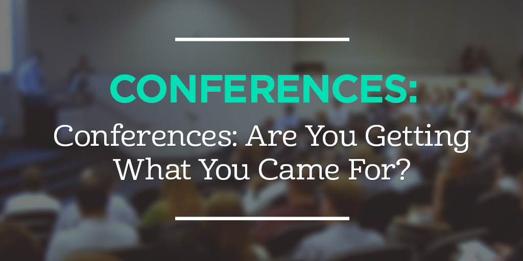 Conferences: Are You Getting What You Came For?
