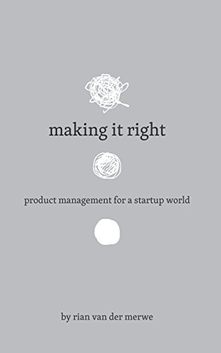 Making it Right - Product Management for a Startup World