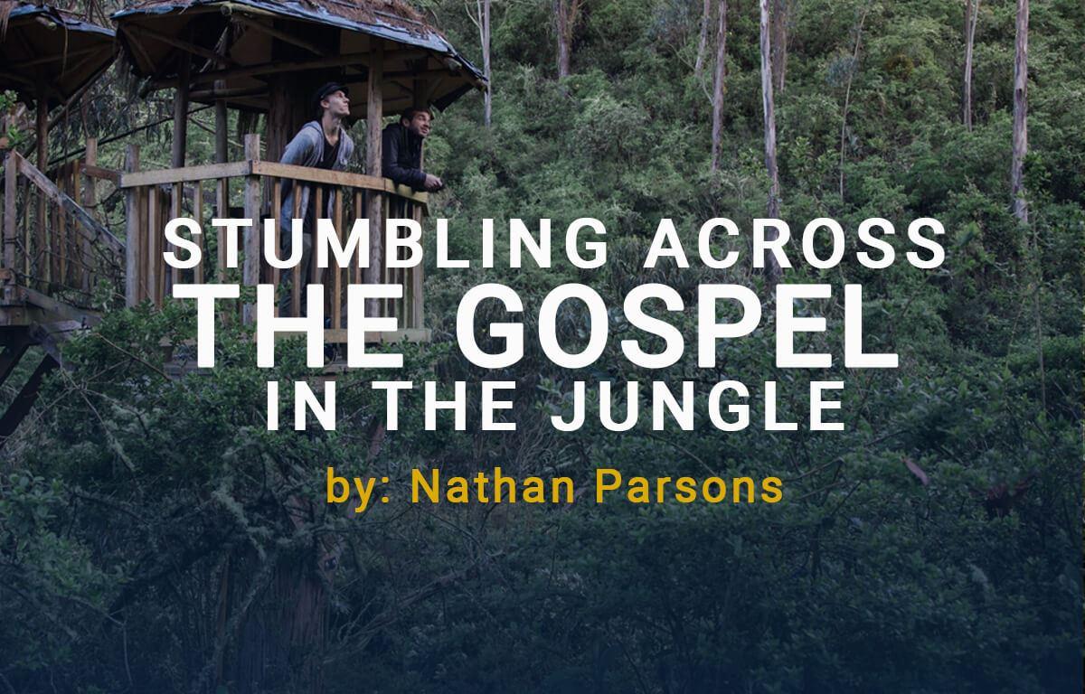 Stumbling Across the Gospel in the Jungle