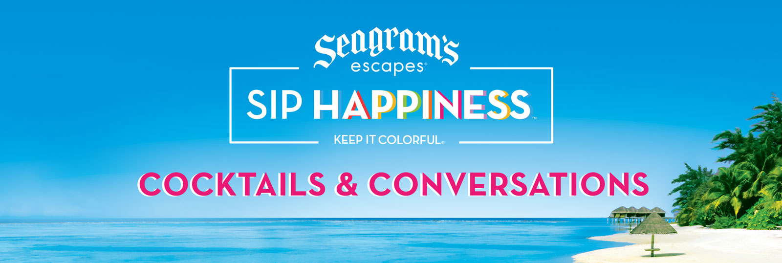Image of Tropical Beach and Ocean. Text over image reads: Seagrams Escapes - Sip Happiness - Keep it colorful - Cocktails & Conversations.