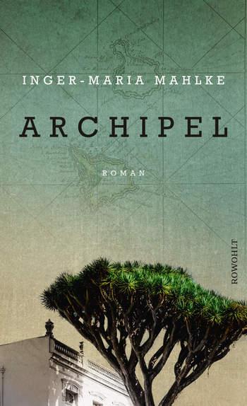 Kurz & Knackig: <br> Archipel von Inger-Maria Mahlke
