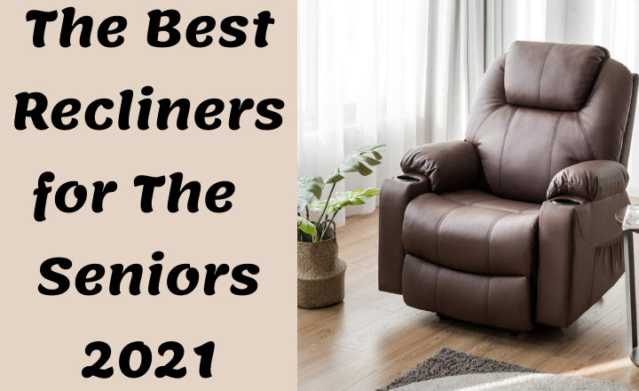 8 Best Recliners for Seniors & The Elderly in 2021