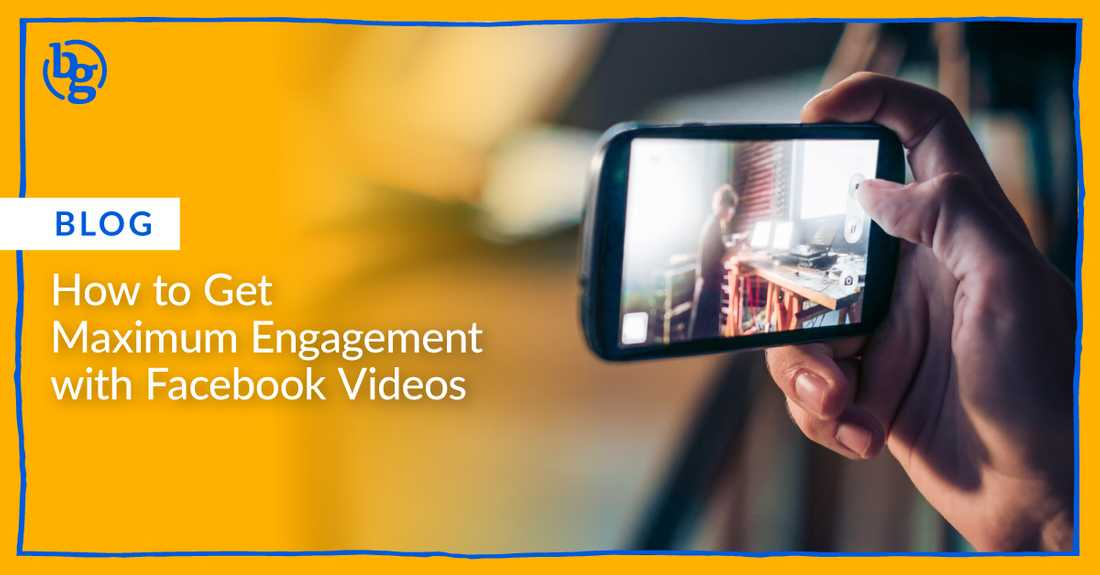 How to Get Maximum Engagement with Facebook Videos