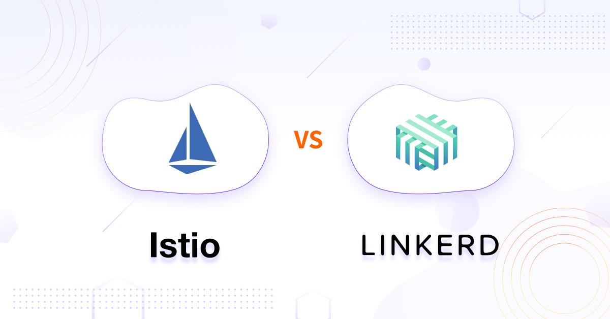 Linkerd vs Istio: Service Mesh Comparison (updated in 2021)