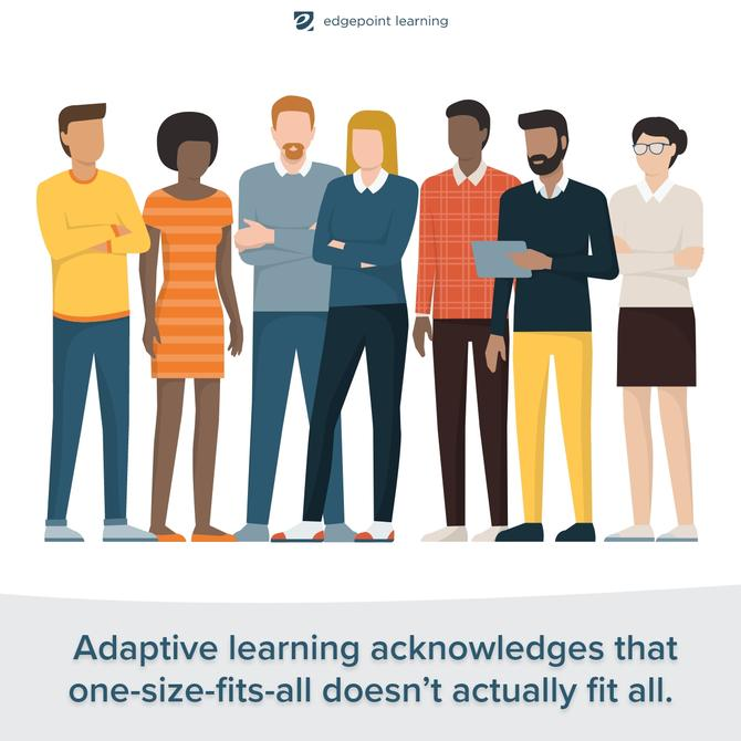 Adaptive learning acknowledges that one-size-fits-all doesn't actually fit all.