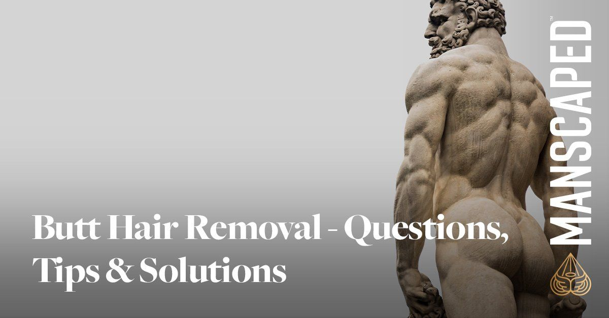 Butt Hair Removal - Questions, Tips & Solutions