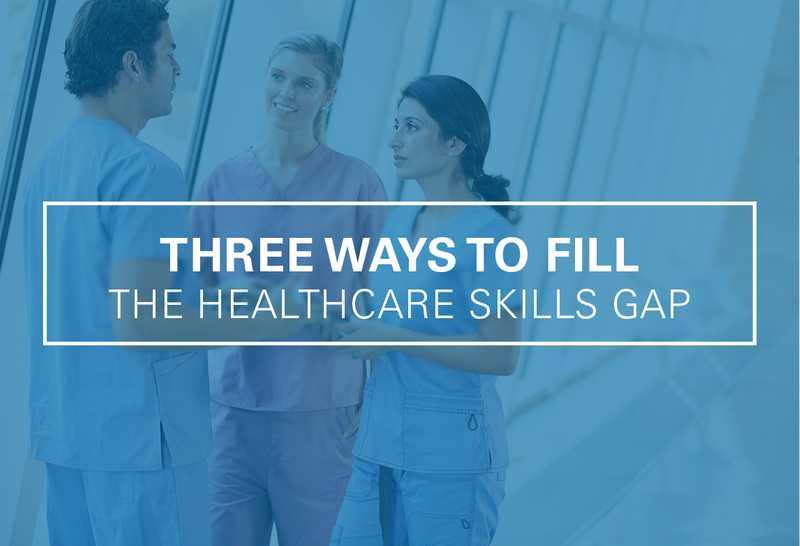 Three Ways to Fill the Healthcare Skills Gap