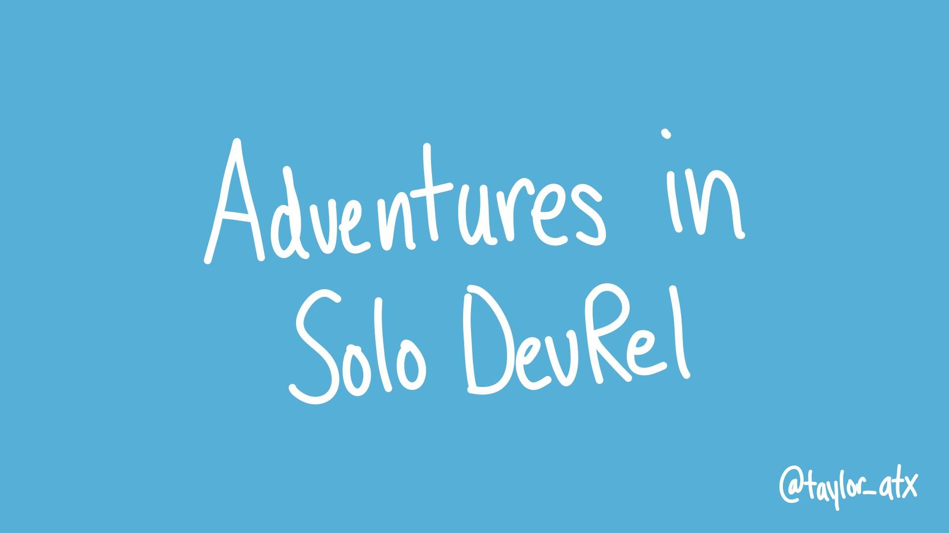 Adventures in Solo DevRel