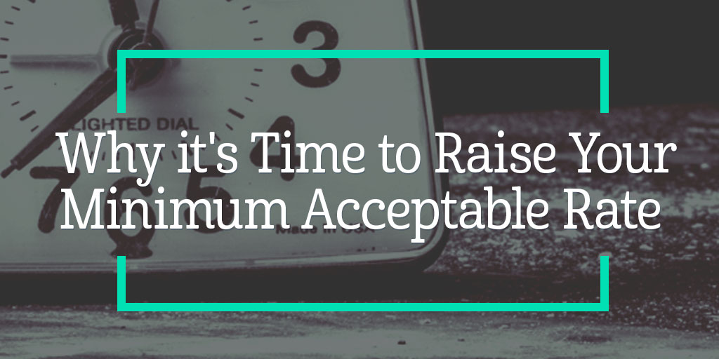 Why it's Time to Raise Your Minimum Acceptable Rate