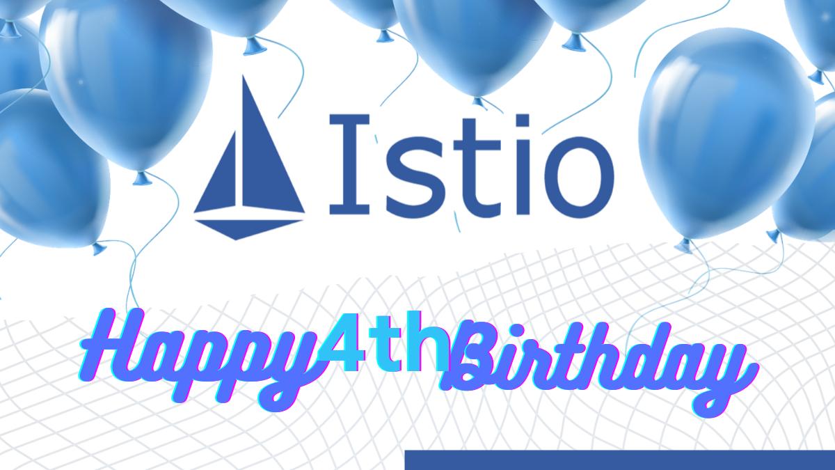 Istio's 4th Birthday!