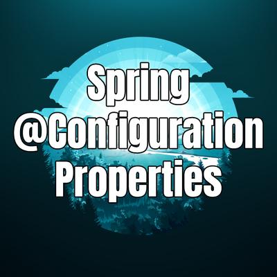 「Spring Boot #16」 Hướng dẫn sử dụng @ConfigurationProperties
